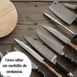 Cómo afilar un cuchillo de cerámica