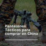 Los mejores Pantalones Tácticos para comprar en China