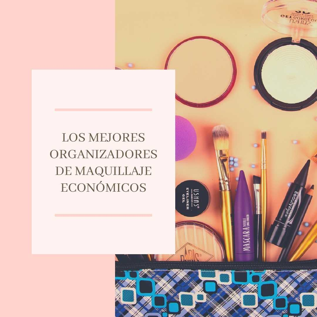 Los mejores organizadores de maquillaje económicos